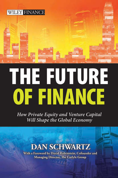 Schwartz Dan The Future of Finance. How Private Equity and Venture Capital Will Shape the Global Economy kevin elsäßer value creation of private equity