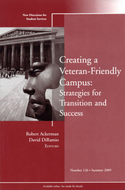 Ackerman Robert Creating a Veteran-Friendly Campus: Strategies for Transition and Success. New Directions for Student Services, Number 126 osteen laura developing students leadership capacity new directions for student services number 140