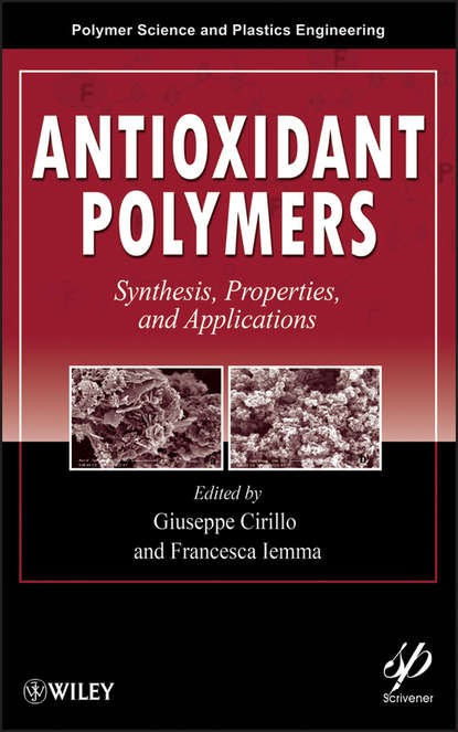 Iemma Francesca Antioxidant Polymers. Synthesis, Properties, and Applications howard luke r analysis of antioxidant rich phytochemicals