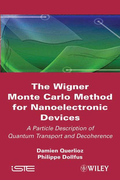 Dollfus Philippe The Wigner Monte-Carlo Method for Nanoelectronic Devices. A Particle Description of Quantum Transport and Decoherence недорого