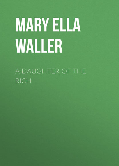 цена на Mary Ella Waller A Daughter of the Rich