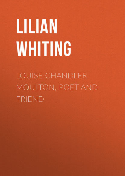 Lilian Whiting Louise Chandler Moulton, Poet and Friend moulton louise firelight stories