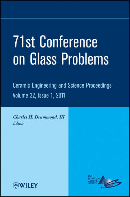 Charles H. Drummond, III 71st Conference on Glass Problems. A Collection of Papers Presented at the 71st Conference on Glass Problems, The Ohio State University, Columbus, Ohio, October 19-20, 2010 stuart a rice proceedings of the 240 conference science s great challenges