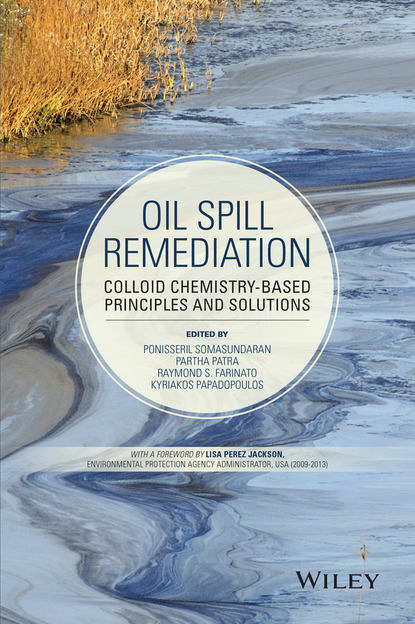 Ponisseril Somasundaran Oil Spill Remediation. Colloid Chemistry-Based Principles and Solutions the regulation of oil spills and mineral pollution