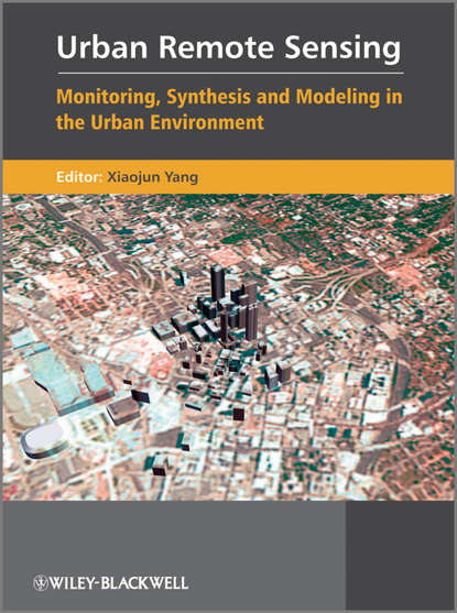 Xiaojun Yang Urban Remote Sensing. Monitoring, Synthesis and Modeling in the Urban Environment xiao gaozhi photonic sensing principles and applications for safety and security monitoring