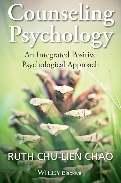 Ruth Chao Chu-Lien Counseling Psychology. An Integrated Positive Psychological Approach rick johnson spirituality in counseling and psychotherapy an integrative approach that empowers clients isbn 9781118225769