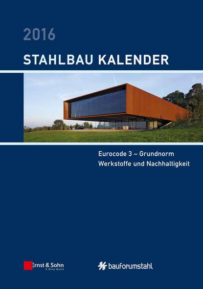 Ulrike Kuhlmann Stahlbau-Kalender 2016. Eurocode 3 - Grundnorm, Werkstoffe und Nachhaltigkeit materials for sustainable sites