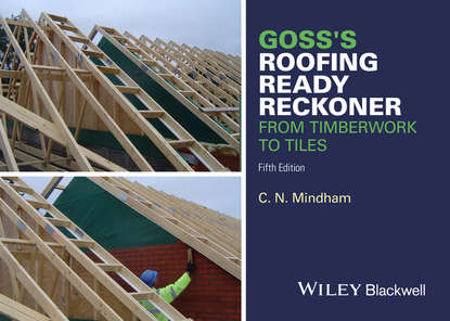 Goss's Roofing Ready Reckoner. From Timberwork to Tiles фото