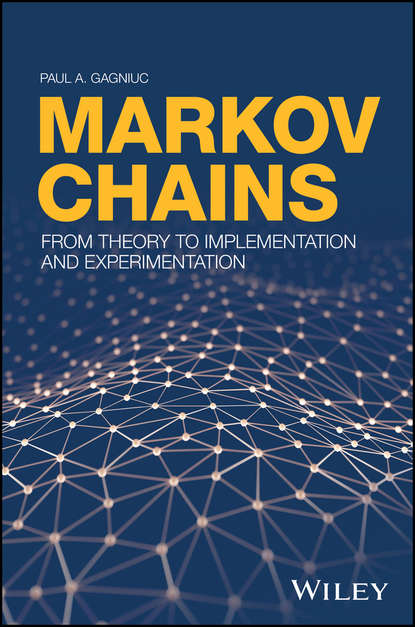 Paul Gagniuc A. Markov Chains. From Theory to Implementation and Experimentation bruno sericola markov chains theory and applications