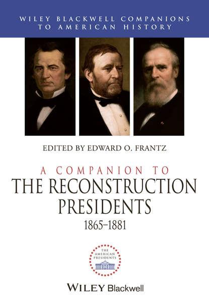 Edward Frantz O. A Companion to the Reconstruction Presidents 1865 - 1881 a companion to marx s capital volume 2