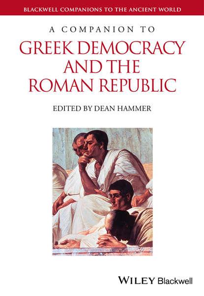 Фото - Группа авторов A Companion to Greek Democracy and the Roman Republic jon hall a companion to roman rhetoric