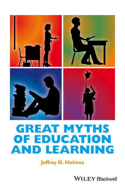 Фото - Jeffrey D. Holmes Great Myths of Education and Learning lang jean a book of myths