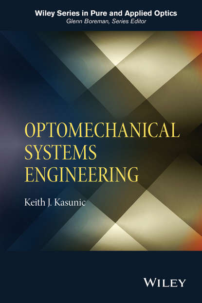 Keith J. Kasunic Optomechanical Systems Engineering недорого