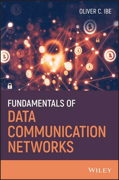 Oliver C. Ibe Fundamentals of Data Communication Networks stojmenovic ivan wireless sensor and actuator networks algorithms and protocols for scalable coordination and data communication