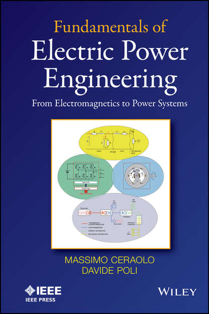 Massimo Ceraolo Fundamentals of Electric Power Engineering. From Electromagnetics to Power Systems ed lipiansky electrical electronics and digital hardware essentials for scientists and engineers