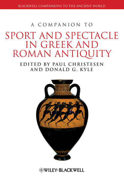 Paul Christesen A Companion to Sport and Spectacle in Greek and Roman Antiquity hans beck a companion to ancient greek government