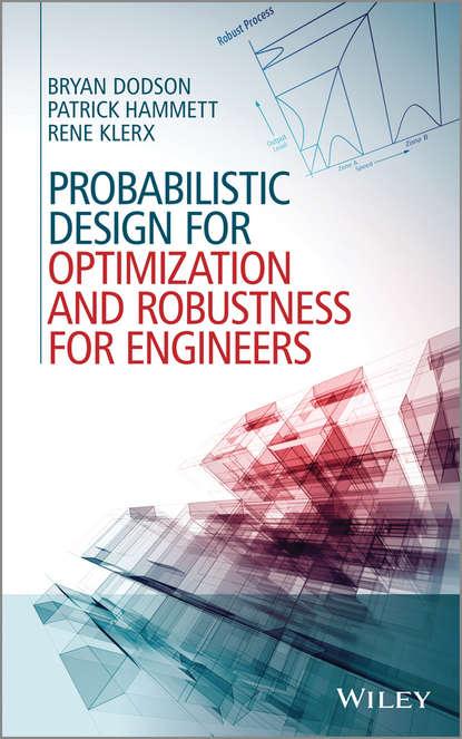 Bryan Dodson Probabilistic Design for Optimization and Robustness for Engineers forrester alexander i j aircraft aerodynamic design geometry and optimization