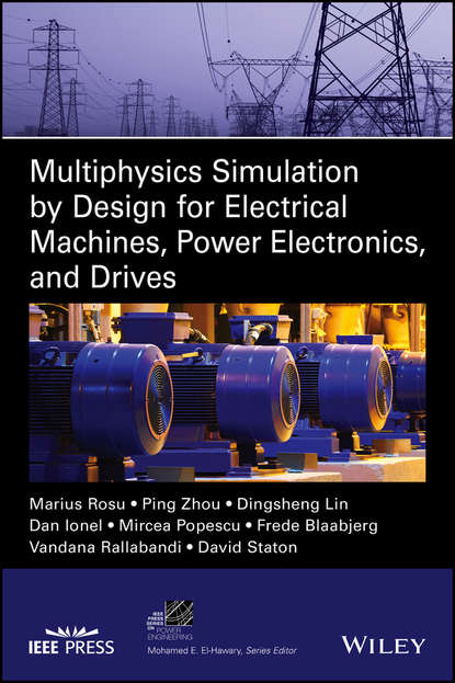 Dr. Zhou Ping Multiphysics Simulation by Design for Electrical Machines, Power Electronics and Drives marcel jufer electric drive design methodology