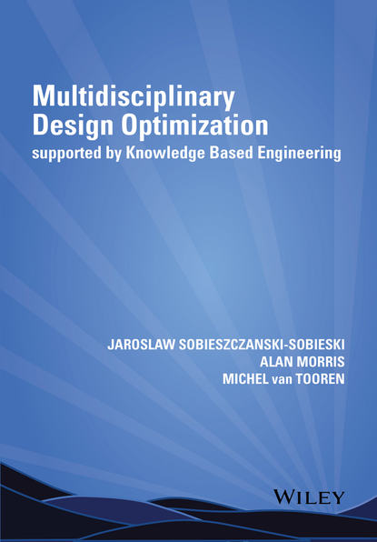 Alan Morris Multidisciplinary Design Optimization Supported by Knowledge Based Engineering forrester alexander i j aircraft aerodynamic design geometry and optimization