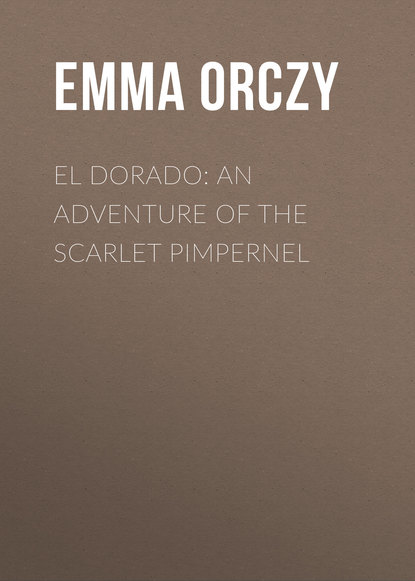 Фото - Emma Orczy El Dorado: An Adventure of the Scarlet Pimpernel emma orczy the bronze eagle a story of the hundred days