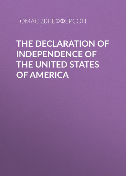 Томас Джефферсон The Declaration of Independence of the United States of America charles augustus goodrich the true life stories of the declaration of independence signers