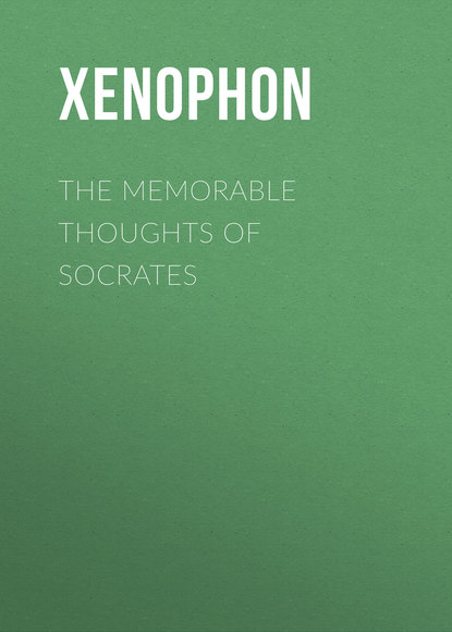 Xenophon The Memorable Thoughts of Socrates xenophon gxenofntos kurou nabasis xenophon s expedition of cyrus into upper asia with engl notes by j t white