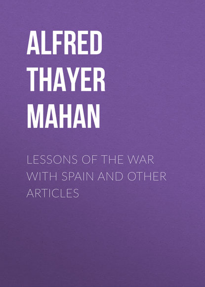 Alfred Thayer Mahan Lessons of the war with Spain and other articles alfred thayer mahan the influence of sea power upon the french revolution and empire 1793 1812 vol i