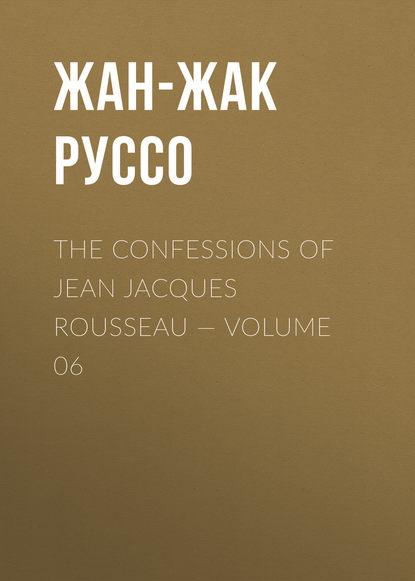 Фото - Жан-Жак Руссо The Confessions of Jean Jacques Rousseau — Volume 06 жан жак руссо the confessions of jean jacques rousseau volume 09