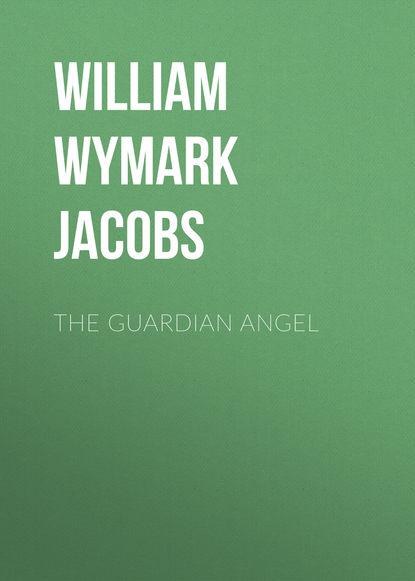 William Wymark Jacobs The Guardian Angel недорого