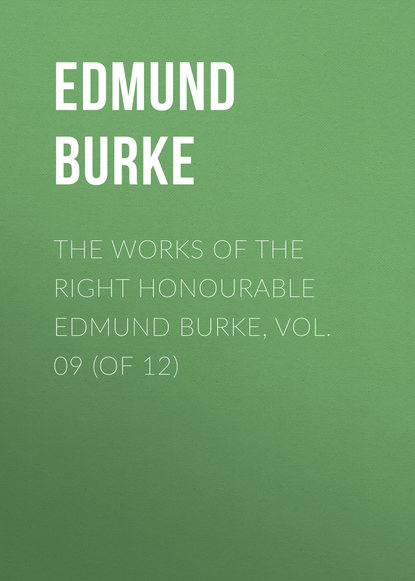 Edmund Burke The Works of the Right Honourable Edmund Burke, Vol. 09 (of 12)