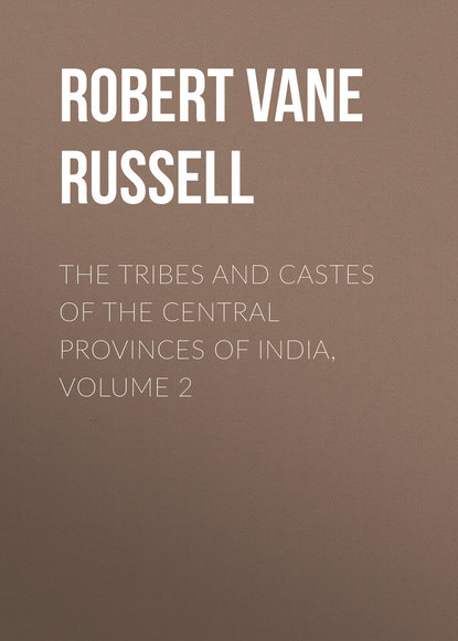 Robert Vane Russell The Tribes and Castes of the Central Provinces of India, Volume 2 india the constitution of india isbn 9785392105526
