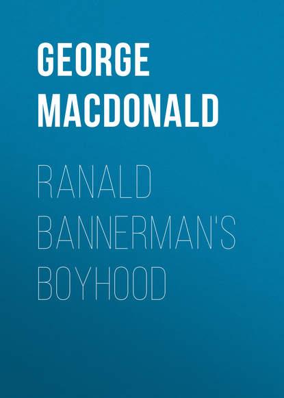 Фото - George MacDonald Ranald Bannerman's Boyhood george macdonald ranald bannerman s boyhood adventure classic illustrated