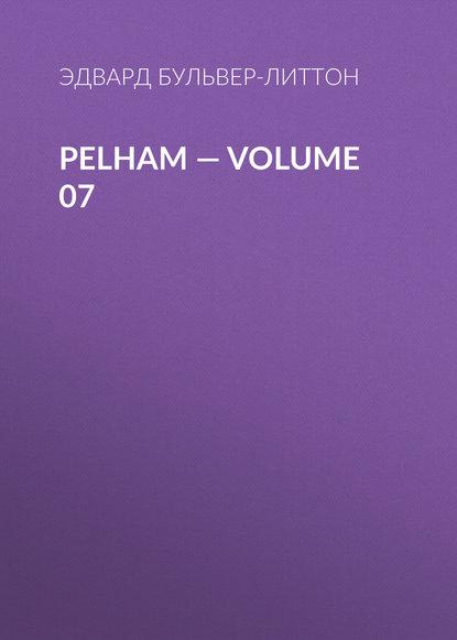 Эдвард Бульвер-Литтон Pelham — Volume 07 эдвард бульвер литтон a strange story volume 07