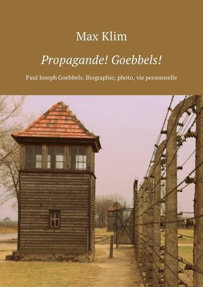 Max Klim Propagande! Goebbels! Paul Joseph Goebbels. Biographie, photo, vie personnelle недорого