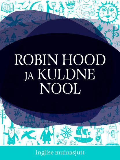 Фото - Inglise muinasjutt Robin Hood ja kuldne nool aafrika muinasjutt võlur ja sultani poeg