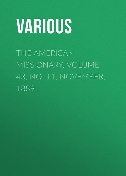 The American Missionary. Volume 43, No. 11, November, 1889