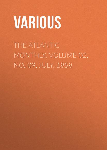 Фото - Various The Atlantic Monthly, Volume 02, No. 09, July, 1858 various the atlantic monthly volume 09 no 52 february 1862