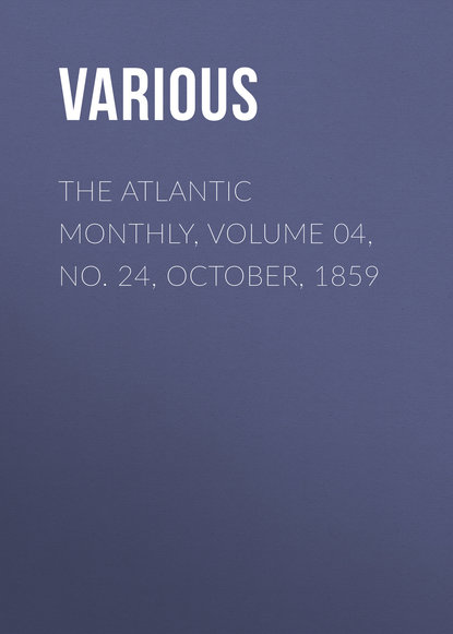 The Atlantic Monthly, Volume 04, No. 24, October, 1859