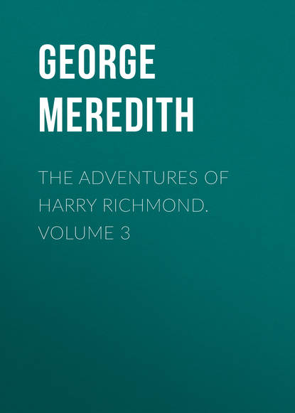 George Meredith The Adventures of Harry Richmond. Volume 3 george meredith the adventures of harry richmond complete