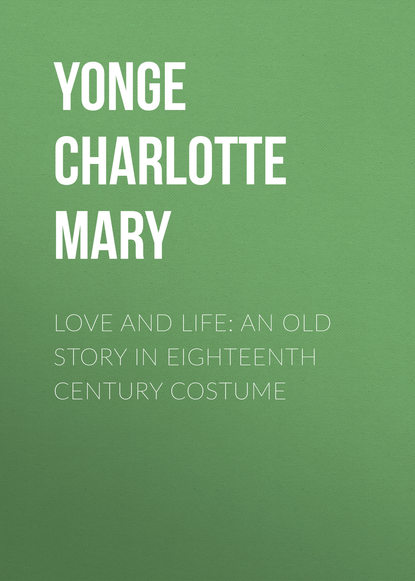 Yonge Charlotte Mary Love and Life: An Old Story in Eighteenth Century Costume недорого