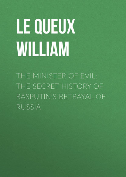 Le Queux William The Minister of Evil: The Secret History of Rasputin's Betrayal of Russia manly p hall secret history of america