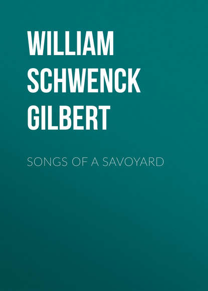 Фото - William Schwenck Gilbert Songs of a Savoyard william schwenck gilbert songs of a savoyard