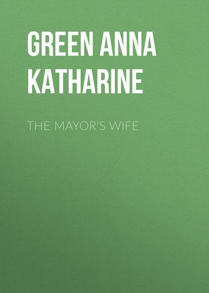 Анна Грин The Mayor's Wife анна грин the gray madam