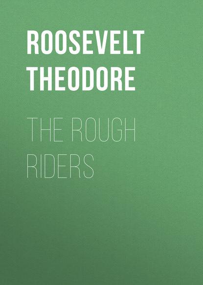 Roosevelt Theodore The Rough Riders henry j hendrix theodore roosevelt s naval diplomacy