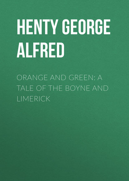 Henty George Alfred Orange and Green: A Tale of the Boyne and Limerick kevin ahern a limerick a day for a sixth year