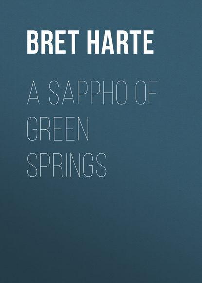 Фото - Bret Harte A Sappho of Green Springs bret harte cressy