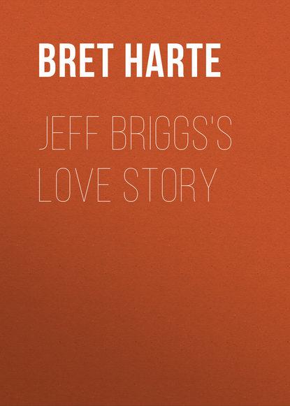 Bret Harte Jeff Briggs's Love Story недорого