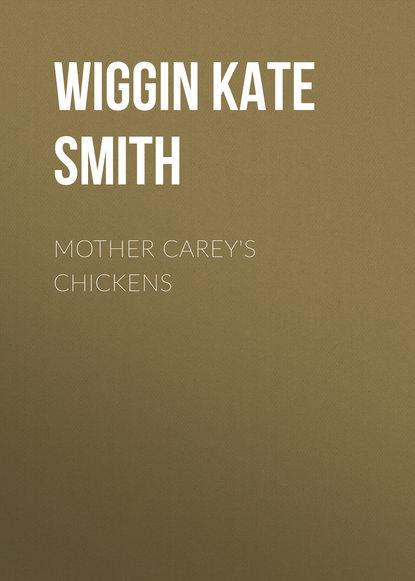 Wiggin Kate Douglas Smith Mother Carey's Chickens kate douglas smith wiggin a village stradivarius