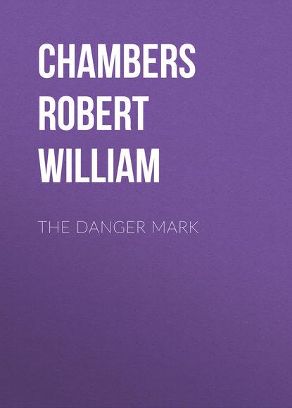 Chambers Robert William The Danger Mark chambers robert william the moonlit way a novel