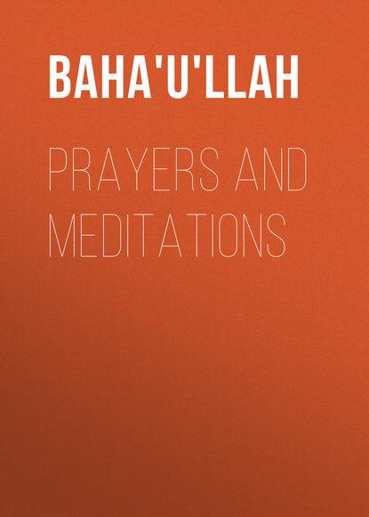Baha'u'llah Prayers and Meditations деннис лихэйн prayers for rain